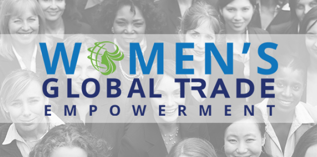 Inaugural Women's Global Trade Empowerment Forum: Expanding Trade in North America & Beyond